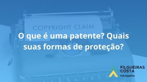 O que é uma patente? Quais suas formas de proteção?